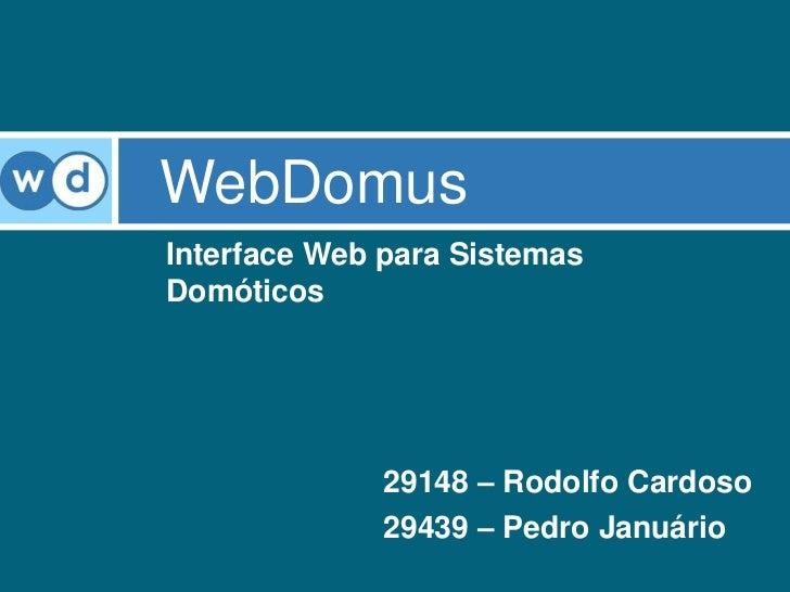 WebDomusInterface Web para SistemasDomóticos              29148 – Rodolfo Cardoso              29439 – Pedro Januário