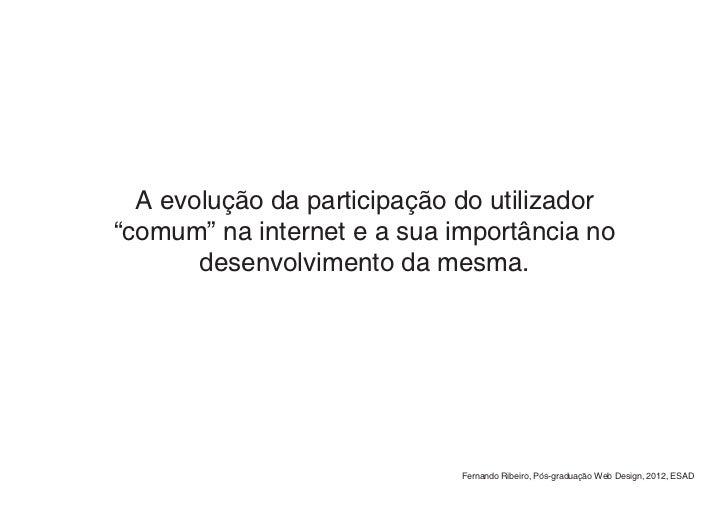 """A evolução da participação do utilizador""""comum"""" na internet e a sua importância no       desenvolvimento da mesma.        ..."""