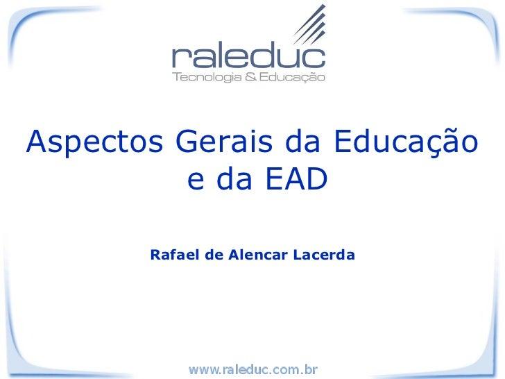 Aspectos Gerais da Educação          e da EAD       Rafael de Alencar Lacerda