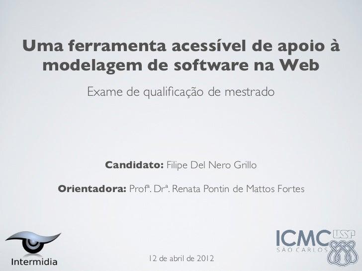 Uma ferramenta acessível de apoio à modelagem de software na Web         Exame de qualificação de mestrado             Cand...