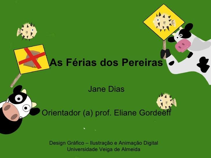 As Férias dos Pereiras                  Jane DiasOrientador (a) prof. Eliane Gordeeff  Design Gráfico – Ilustração e Anima...
