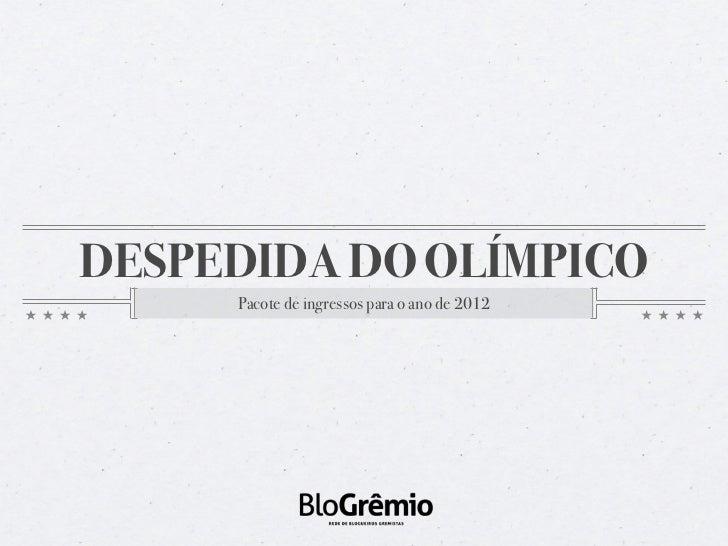 DESPEDIDA DO OLÍMPICO     Pacote de ingressos para o ano de 2012