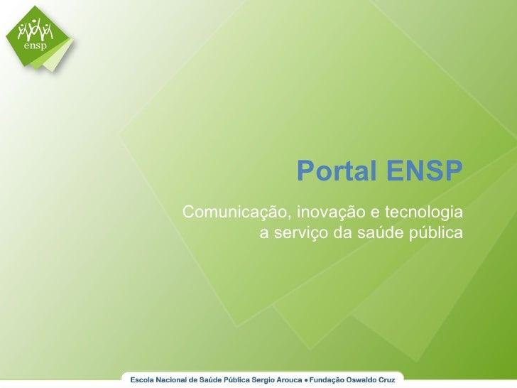 Portal ENSPComunicação, inovação e tecnologia        a serviço da saúde pública