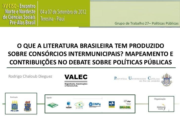 Grupo de Trabalho 27– Políticas Públicas  O QUE A LITERATURA BRASILEIRA TEM PRODUZIDOSOBRE CONSÓRCIOS INTERMUNICIPAIS? MAP...