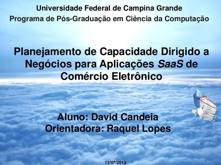 Universidade Federal de Campina GrandePrograma de Pós-Graduação em Ciência da Computação Planejamento de Capacidade Dirigi...