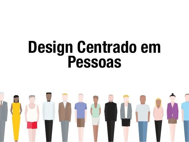Design Centrado em     Pessoas