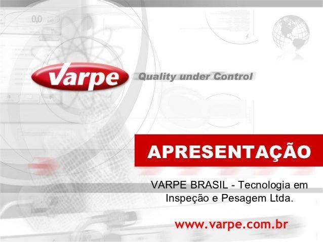 APRESENTAÇÃOVARPE BRASIL - Tecnologia em  Inspeção e Pesagem Ltda.    www.varpe.com.br
