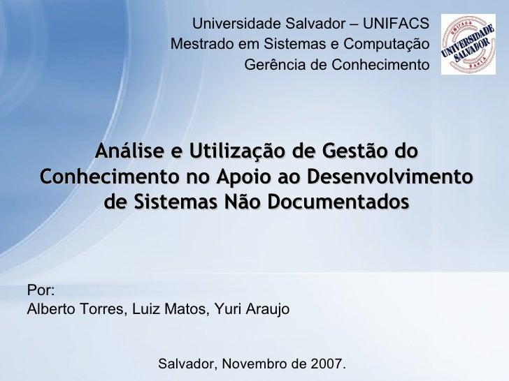 Análise e Utilização de Gestão do Conhecimento no Apoio ao Desenvolvimento de Sistemas Não Documentados Salvador, Novembro...