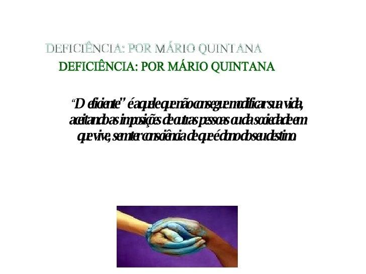 """"""" Deficiente"""" é aquele que não consegue modificar sua vida, aceitando as imposições de outras pessoas ou da sociedade em q..."""