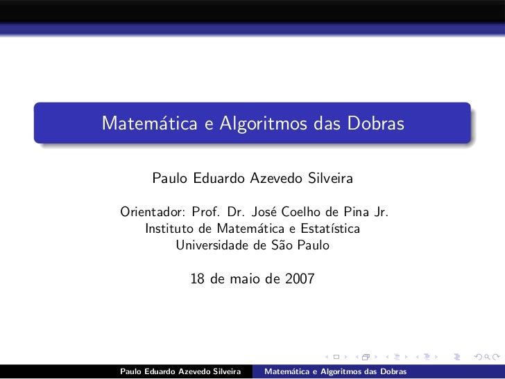 Matem´tica e Algoritmos das Dobras      a           Paulo Eduardo Azevedo Silveira    Orientador: Prof. Dr. Jos´ Coelho de...