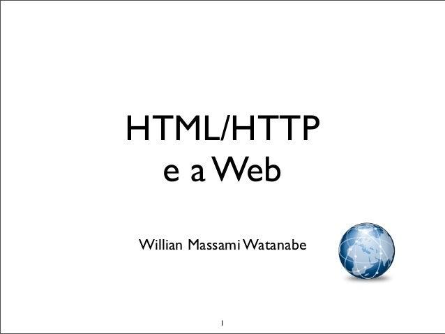 HTML/HTTP  e a WebWillian Massami Watanabe           1