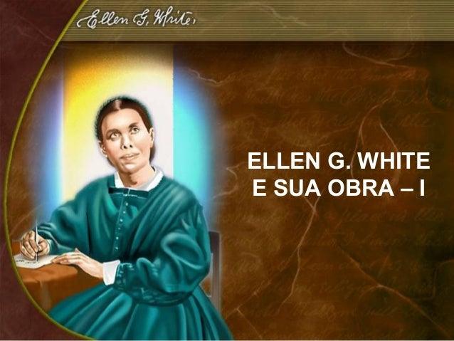 ELLEN G. WHITEE SUA OBRA – I