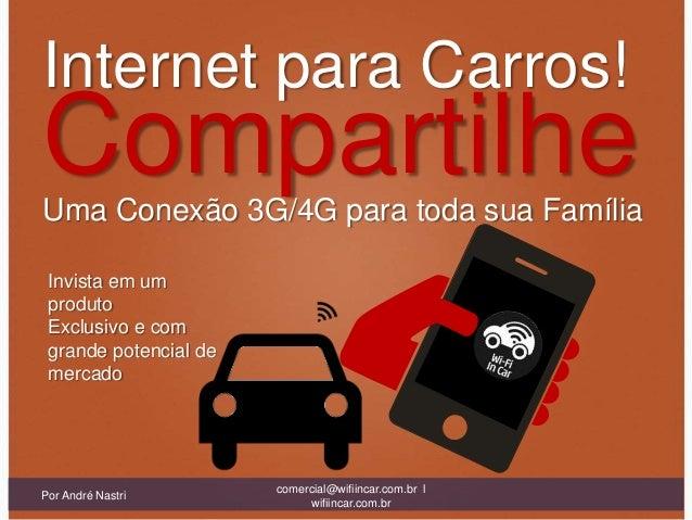 Internet para Carros!CompartilheUma Conexão 3G/4G para toda sua Família Invista em um produto Exclusivo e com grande poten...
