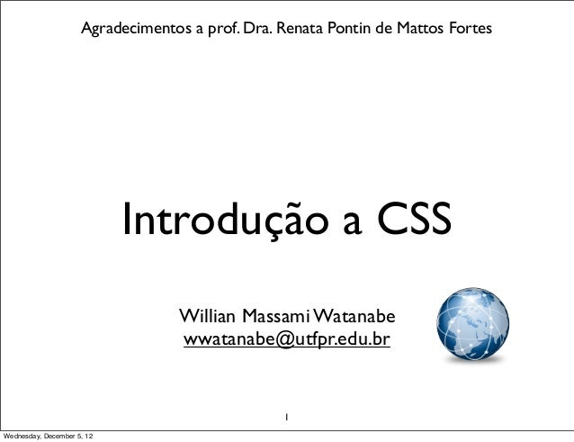 Agradecimentos a prof. Dra. Renata Pontin de Mattos Fortes                            Introdução a CSS                    ...