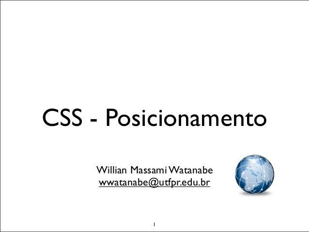 CSS - Posicionamento    Willian Massami Watanabe    wwatanabe@utfpr.edu.br               1
