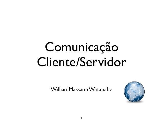 ComunicaçãoCliente/Servidor  Willian Massami Watanabe             1