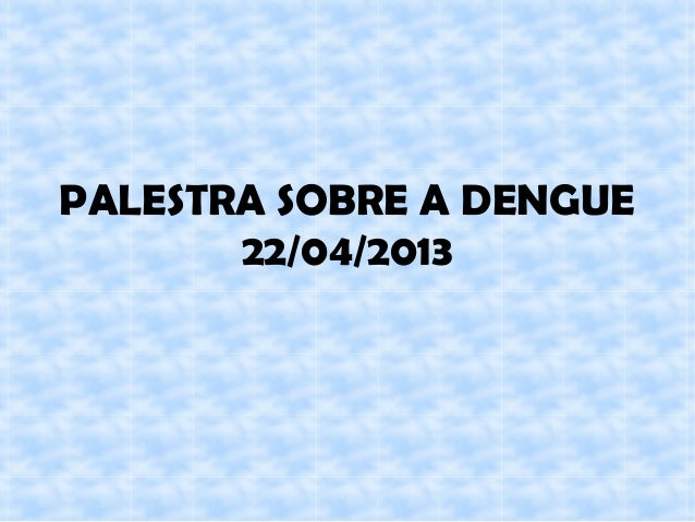 PALESTRA SOBRE A DENGUE22/04/2013