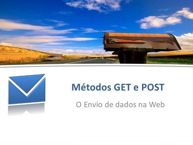 Métodos GET e POST - Hélder OliveiraMétodos GET e POSTO Envio de dados na Web