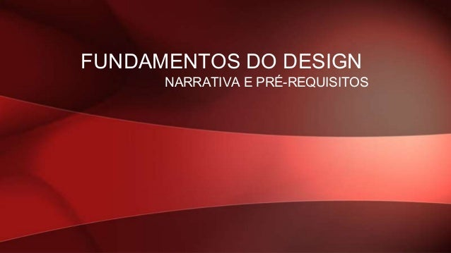 NARRATIVA E PRÉ-REQUISITOS FUNDAMENTOS DO DESIGN