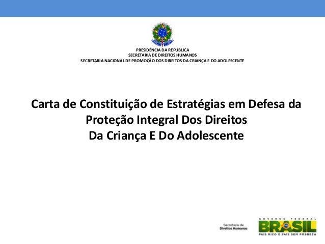 Carta de Constituição de Estratégias em Defesa da Proteção Integral Dos Direitos Da Criança E Do Adolescente PRESIDÊNCIA D...