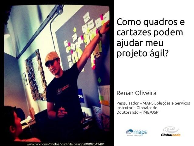 Renan Oliveira Pesquisador – MAPS Soluções e Serviços Instrutor – Globalcode Doutorando – IME/USP Como quadros e cartazes ...
