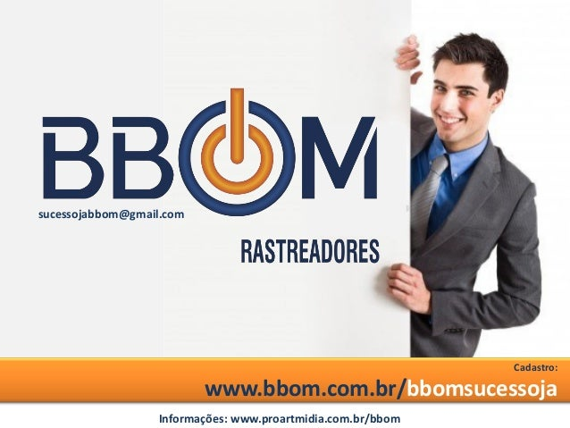 Cadastro: www.bbom.com.br/bbomsucessoja sucessojabbom@gmail.com Informações: www.proartmidia.com.br/bbom