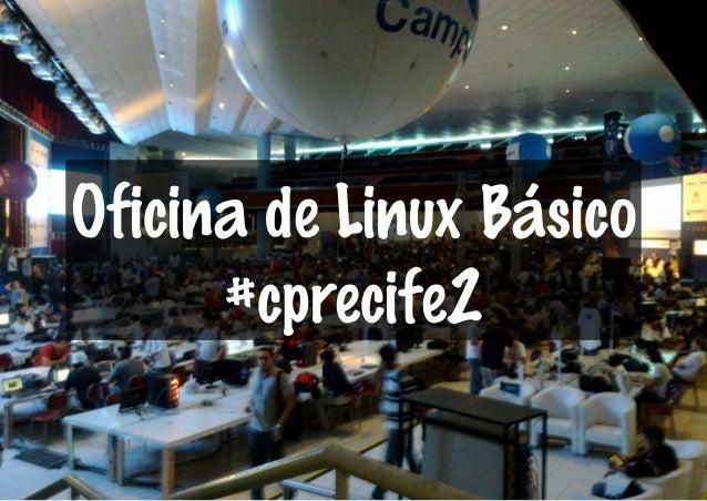 Oficina de Linux Básico #cprecife2