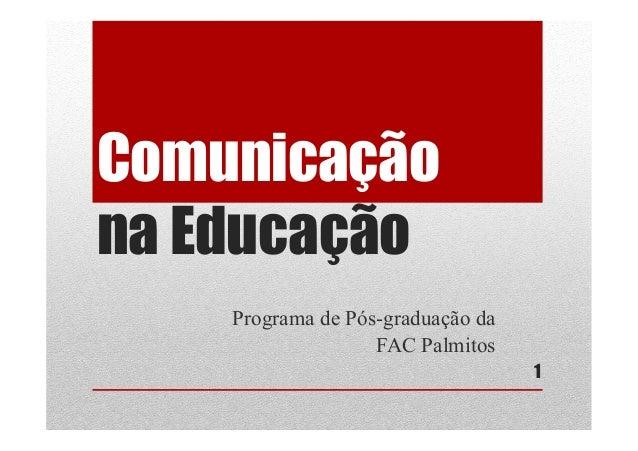 Comunicação na Educação Programa de Pós-graduação da FAC Palmitos 1