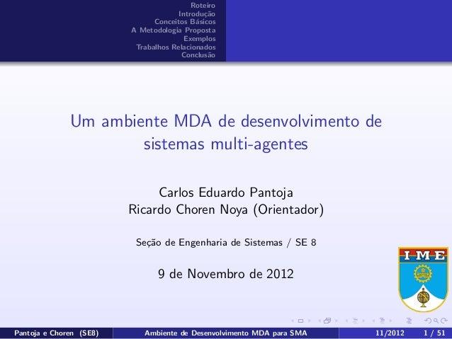 Roteiro Introdu¸c˜ao Conceitos B´asicos A Metodologia Proposta Exemplos Trabalhos Relacionados Conclus˜ao Um ambiente MDA ...