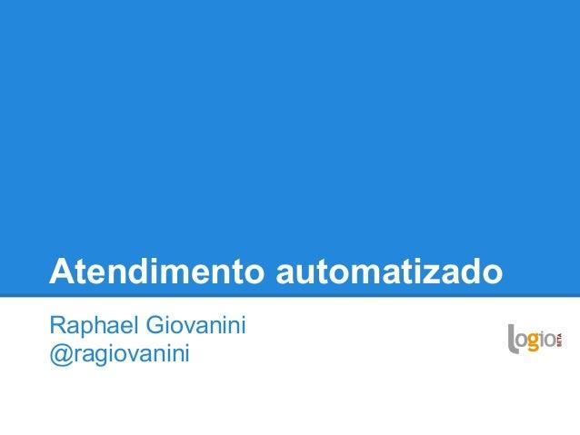 Atendimento automatizado Raphael Giovanini @ragiovanini