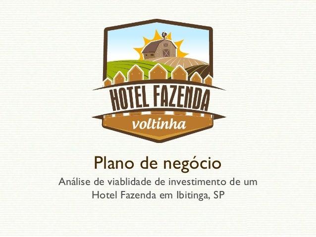 Plano de negócio Análise de viablidade de investimento de um Hotel Fazenda em Ibitinga, SP