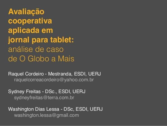 Avaliação cooperativa aplicada em jornal para tablet: análise de caso de O Globo a Mais Raquel Cordeiro - Mestranda, ESDI,...