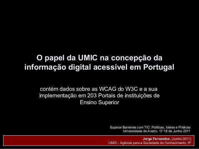 O papel da UMIC na concepção dainformação digital acessível em Portugal    contém dados sobre as WCAG do W3C e a sua   imp...