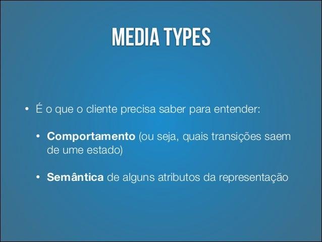 Exemplo: text/html •  O browser só precisa entender o media type.  •  Tanto faz se você está vendo o extrato da sua conta ...