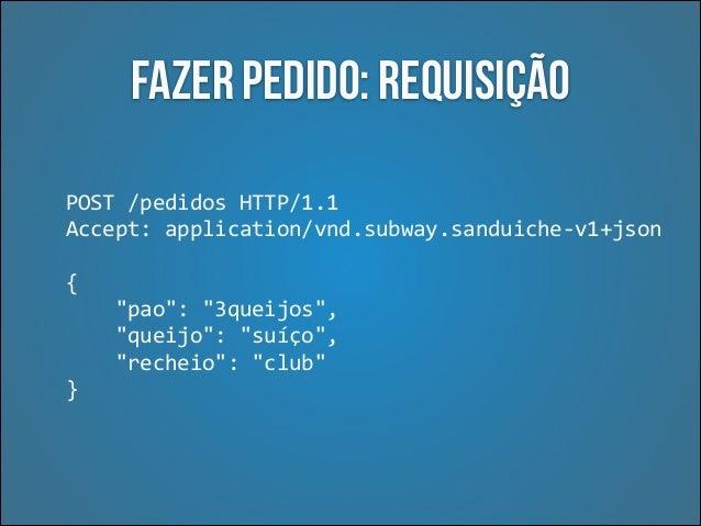 Atualizar pedido: Requisição PATCH  /pedidos/1  HTTP/1.1   Accept:  application/vnd.subway.sanduiche-‐v1+json  ...