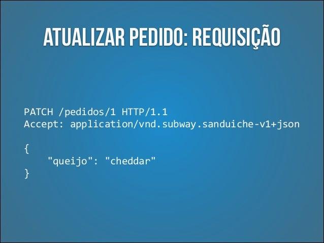 Atualizar pedido: Erro HTTP/1.1  409  Conflict   Content-‐type:  application/vnd.subway.sanduiche-‐v1+json   {...