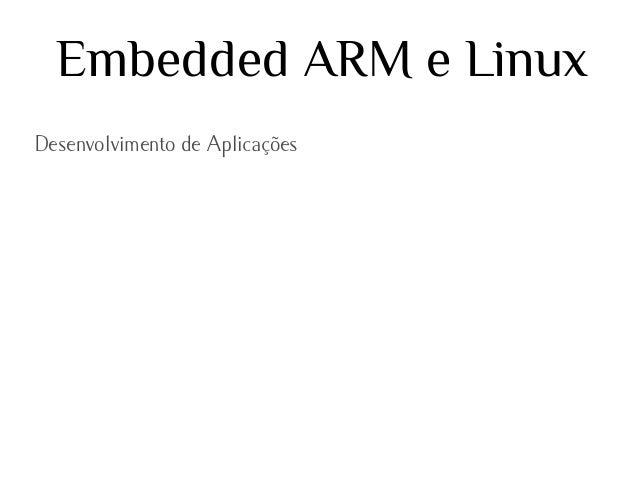 Embedded ARM e Linux Desenvolvimento de Aplicações