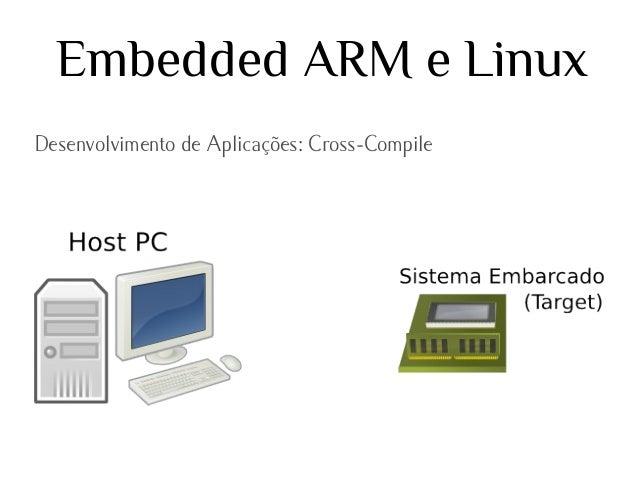 Embedded ARM e Linux Desenvolvimento de Aplicações: Cross-Compile