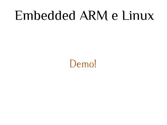 Embedded ARM e Linux  Demo!