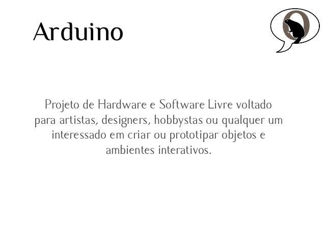 Arduino Projeto de Hardware e Software Livre voltado para artistas, designers, hobbystas ou qualquer um interessado em cri...