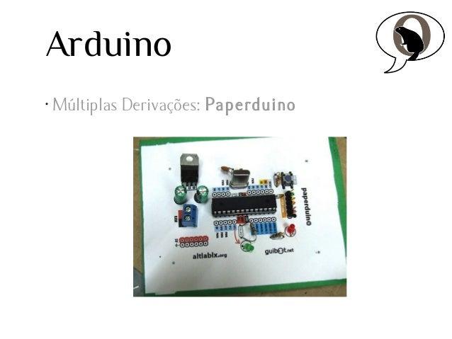 Arduino •  Múltiplas Derivações: Paperduino
