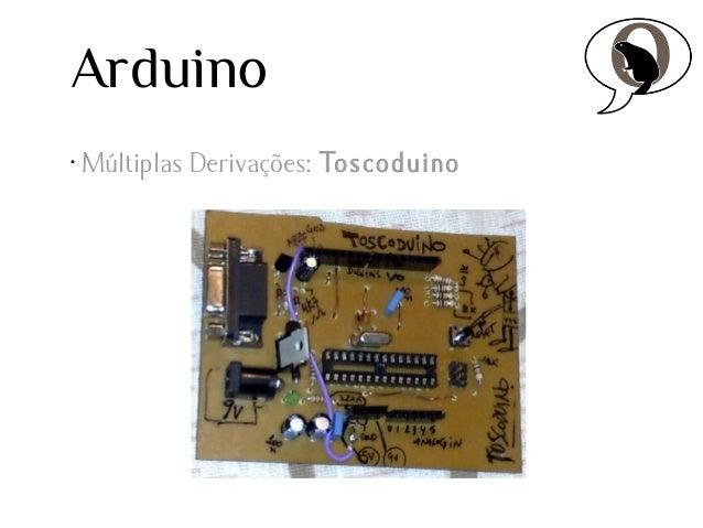Arduino •  Múltiplas Derivações: Toscoduino