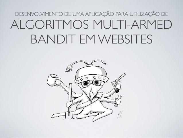 DESENVOLVIMENTO DE UMA APLICAÇÃO PARA UTILIZAÇÃO DE  ALGORITMOS MULTI-ARMED BANDIT EM WEBSITES