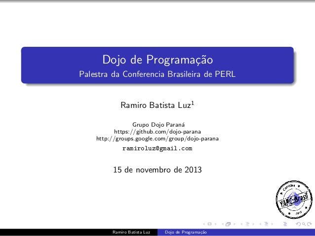 Dojo de Programa¸˜o ca Palestra da Conferencia Brasileira de PERL  Ramiro Batista Luz1 Grupo Dojo Paran´ a https://github....