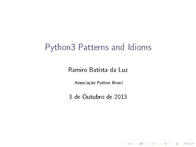 Python3 Patterns and Idioms Ramiro Batista da Luz Associação Python Brasil  3 de Outubro de 2013