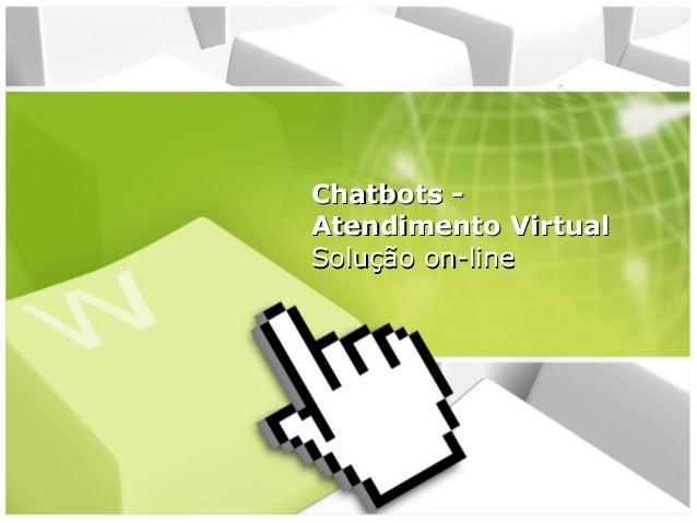 Chatbots Atendimento Virtual Solução on-line