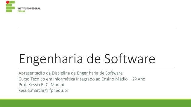 Engenharia de Software Apresentação da Disciplina de Engenharia de Software Curso Técnico em Informática Integrado ao Ensi...