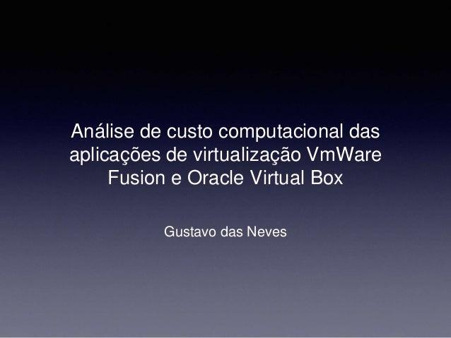 Análise de custo computacional das aplicações de virtualização VmWare Fusion e Oracle Virtual Box Gustavo das Neves