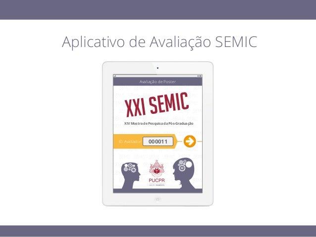 Aplicativo de Avaliação SEMIC XXI SEMICXXI SEMIC Avaliação de Poster ID Avaliador: 000011 XIV Mostra de Pesquisa da Pós-Gr...