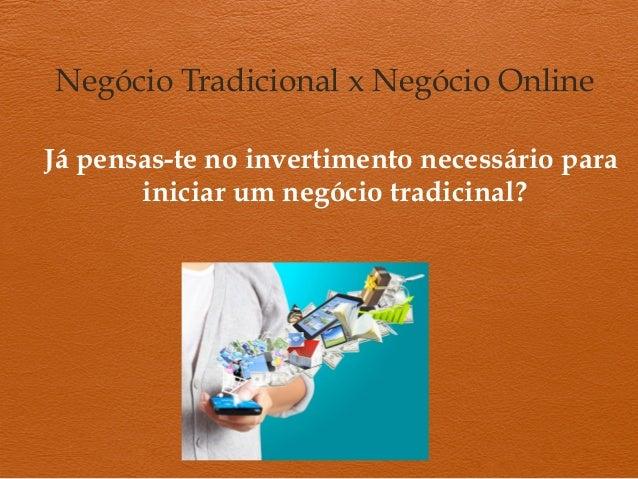 Negócio Tradicional x Negócio Online  Já pensas-te no invertimento necessário para  iniciar um negócio tradicinal?